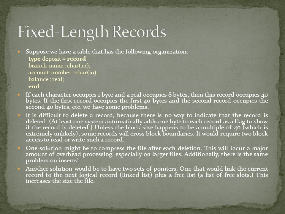 Fixed-Length Records Suppose we have a table that has the following organization: type deposit = record.