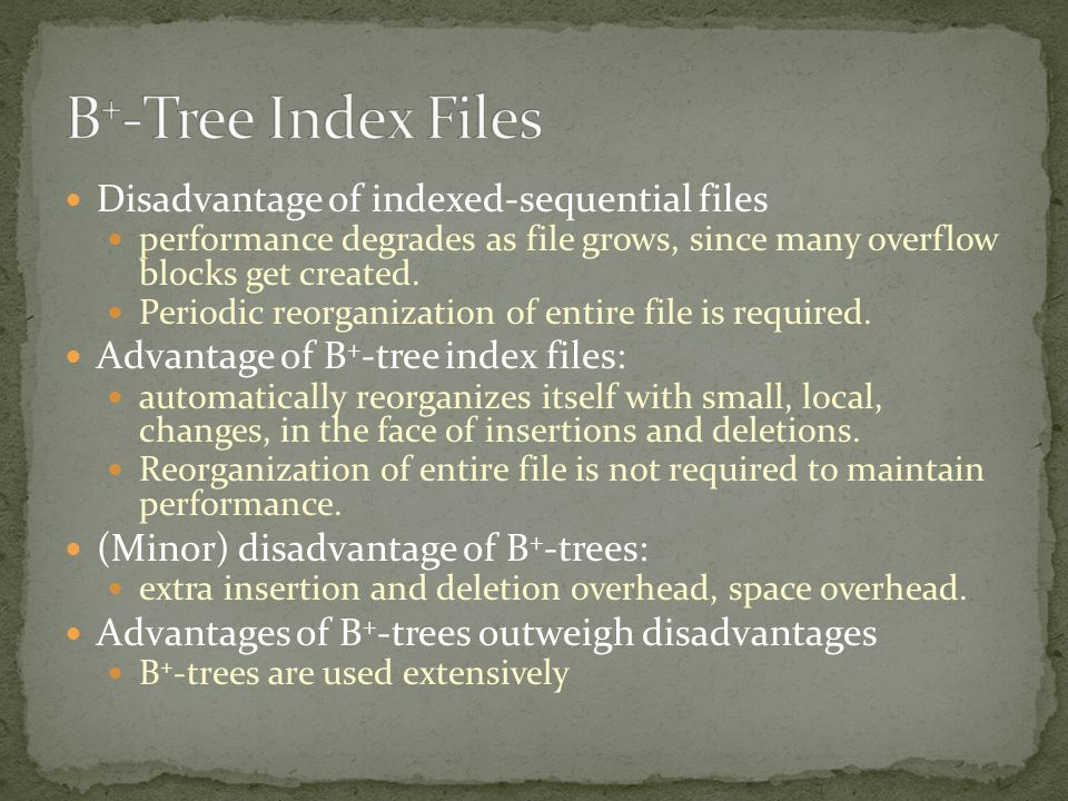 B+-Tree Index Files Disadvantage of indexed-sequential files