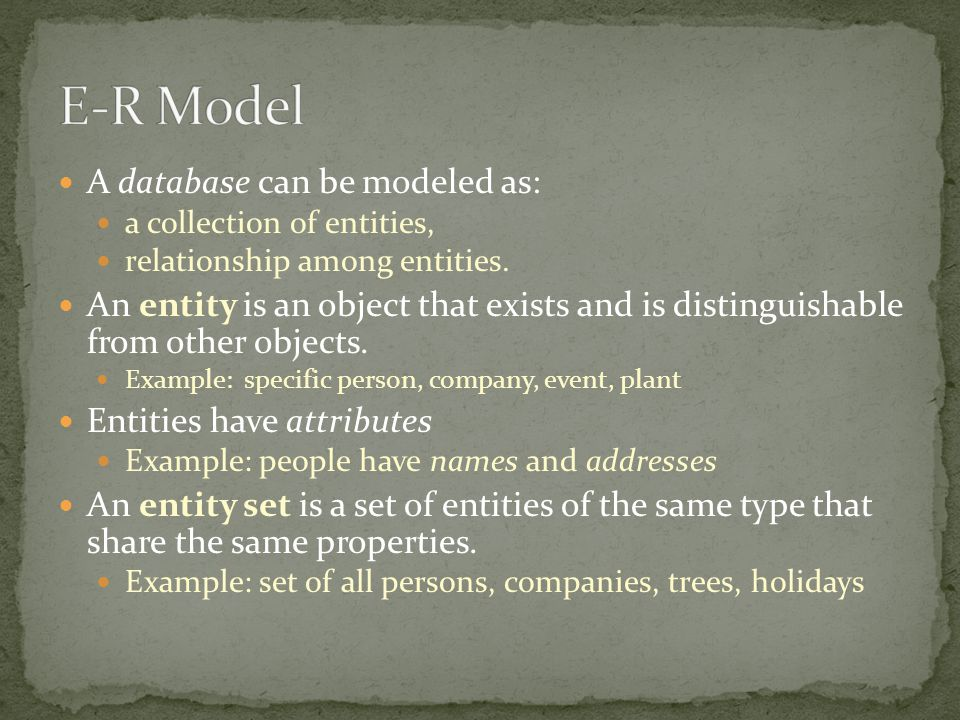E-R Model A database can be modeled as: