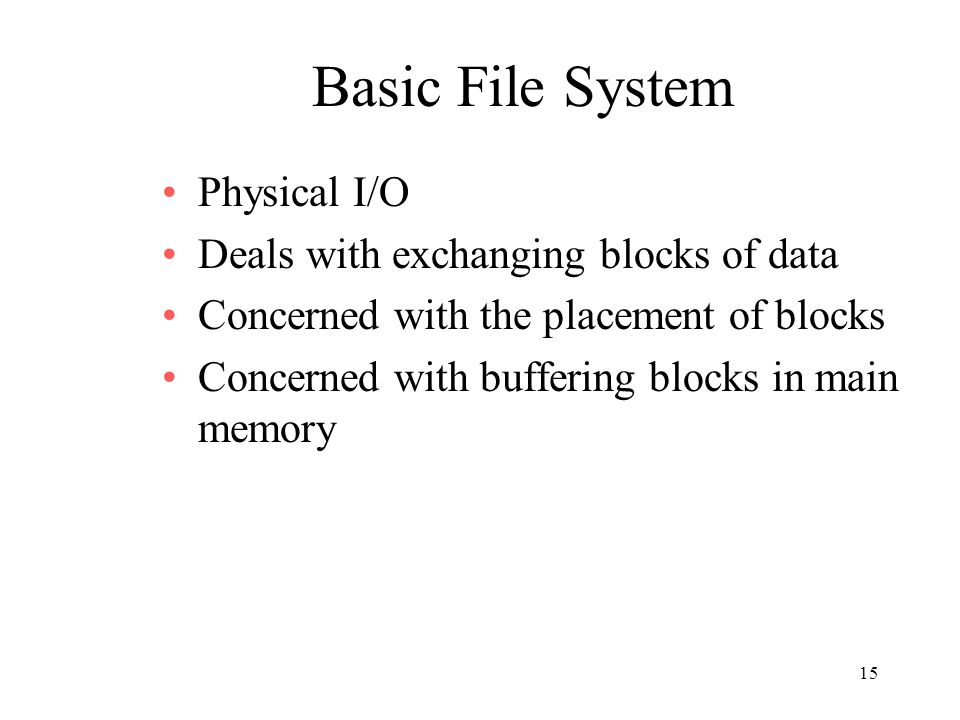Basic File System Physical I/O Deals with exchanging blocks of data