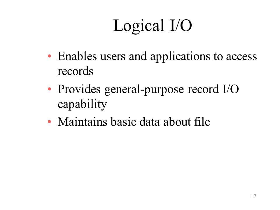 Logical I/O Enables users and applications to access records