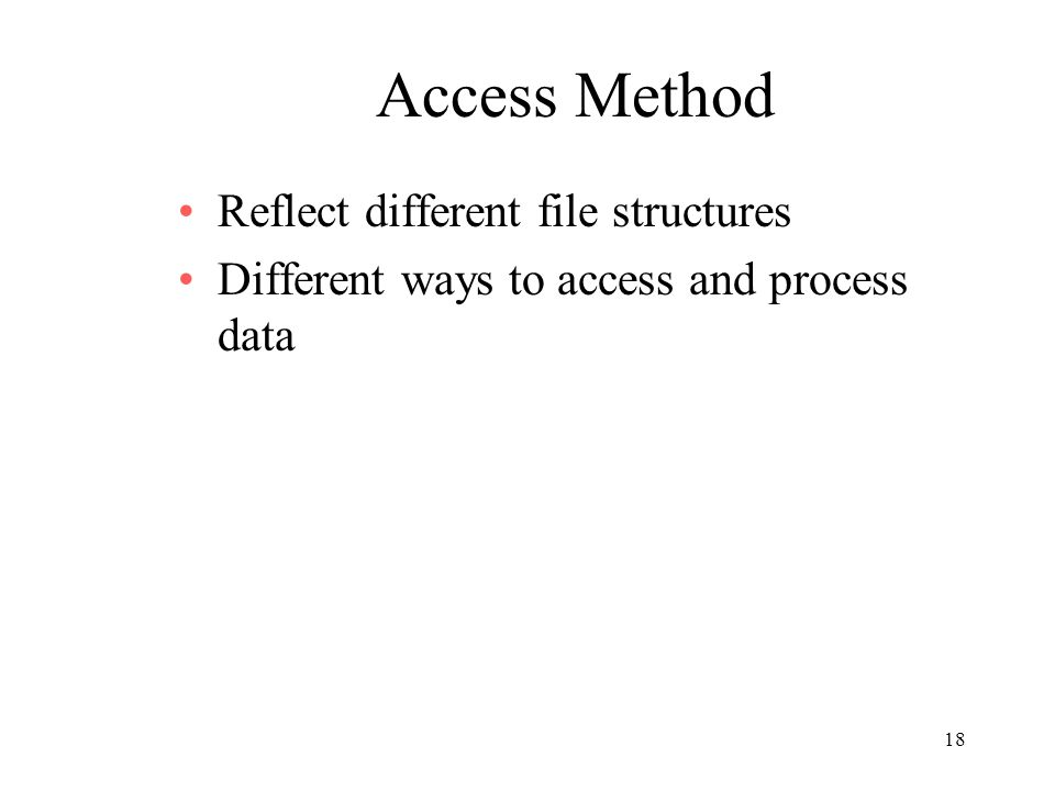 Access Method Reflect different file structures