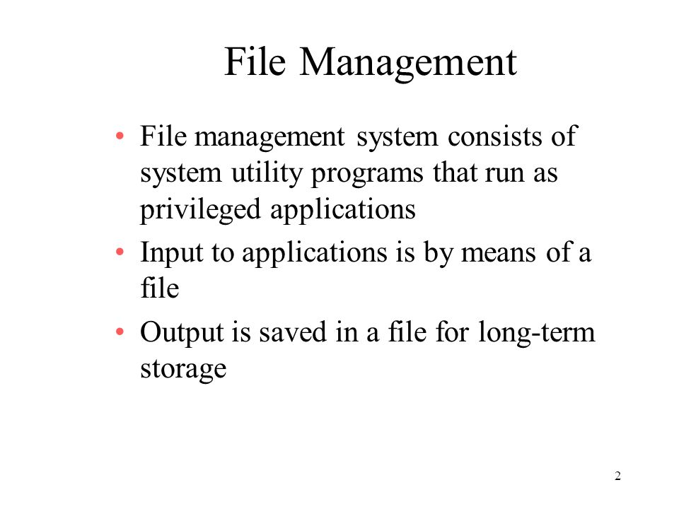 File Management File management system consists of system utility programs that run as privileged applications.