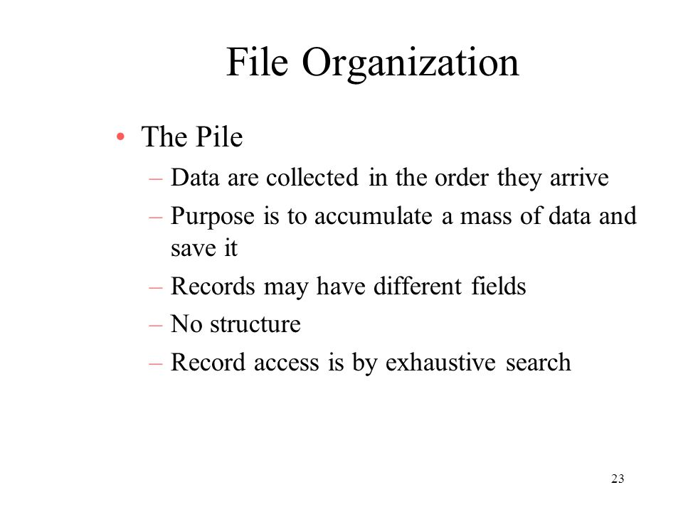 File Organization The Pile Data are collected in the order they arrive