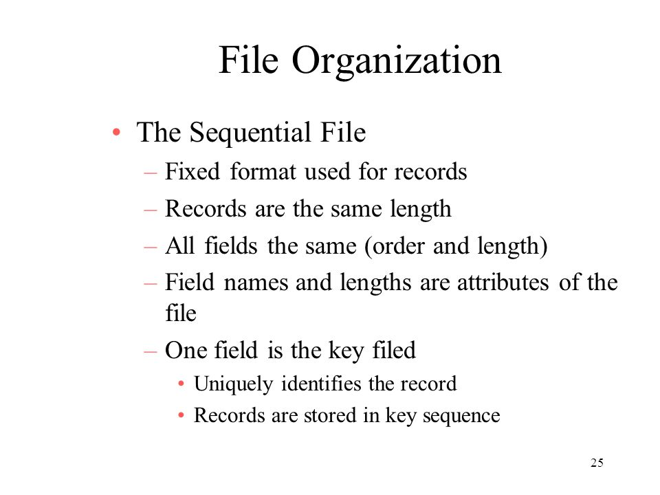 File Organization The Sequential File Fixed format used for records