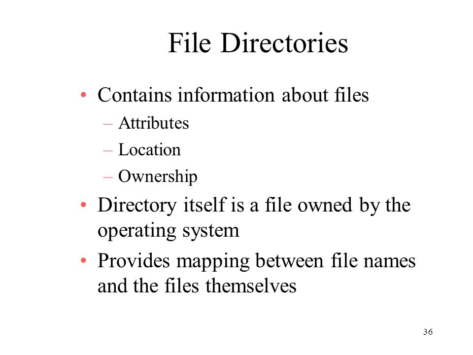 File Directories Contains information about files