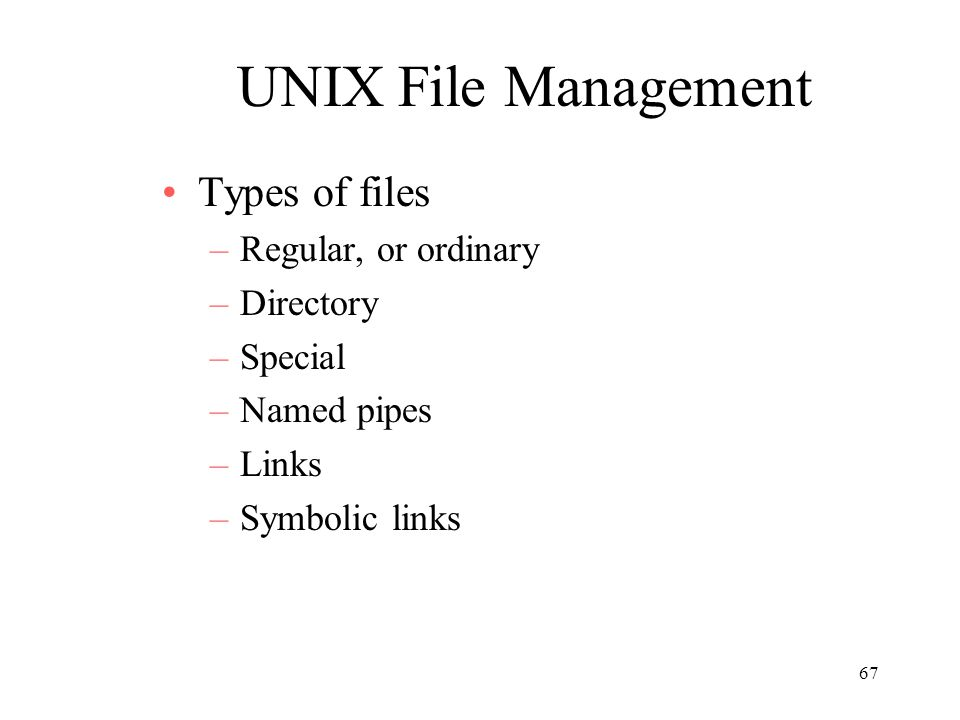 UNIX File Management Types of files Regular, or ordinary Directory