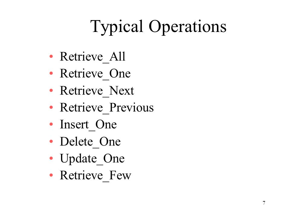Typical Operations Retrieve_All Retrieve_One Retrieve_Next