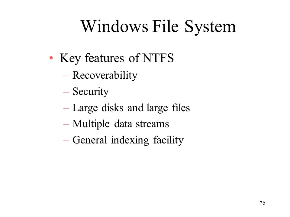 Windows File System Key features of NTFS Recoverability Security