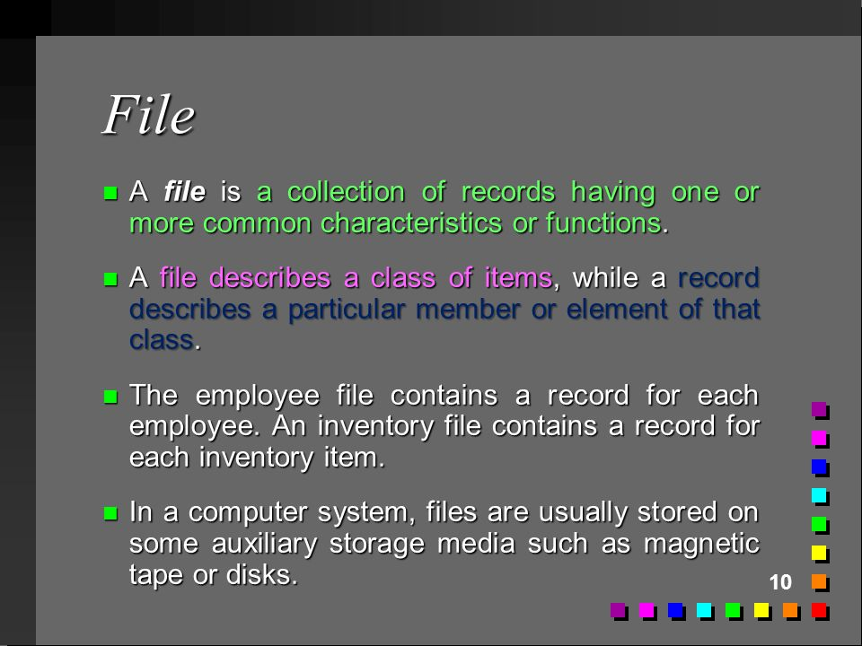 File A file is a collection of records having one or more common characteristics or functions.