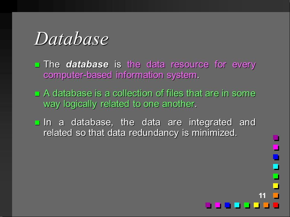 Database The database is the data resource for every computer-based information system.