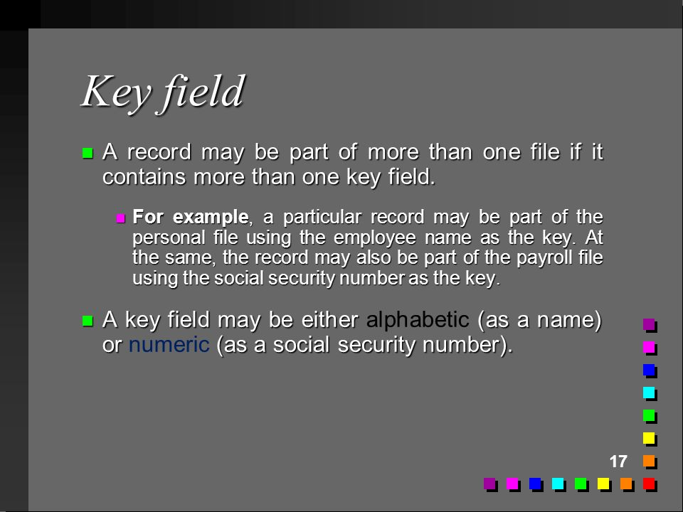 Key field A record may be part of more than one file if it contains more than one key field.