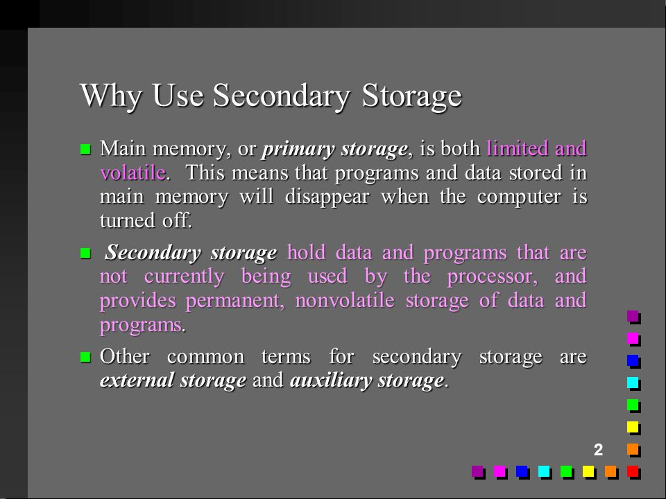 Why Use Secondary Storage