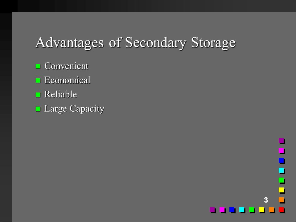 Advantages of Secondary Storage