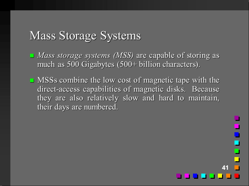 Mass Storage Systems Mass storage systems (MSS) are capable of storing as much as 500 Gigabytes (500+ billion characters).