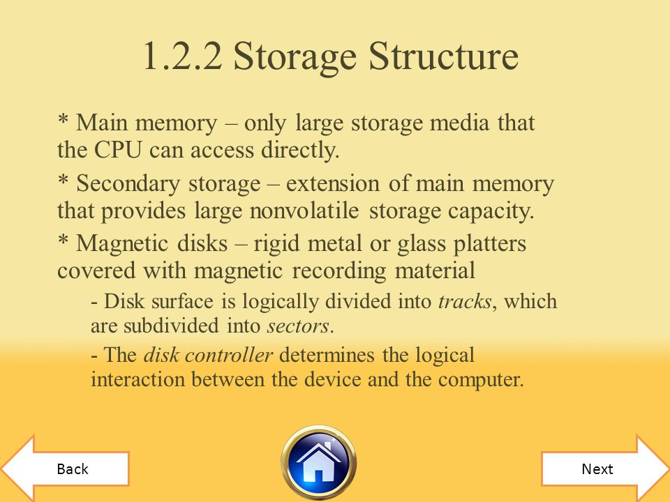 1.2.2 Storage Structure * Main memory – only large storage media that the CPU can access directly.