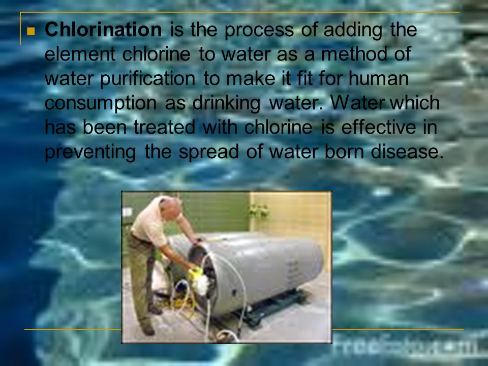 Chlorination is the process of adding the element chlorine to water as a method of water purification to make it fit for human consumption as drinking water.