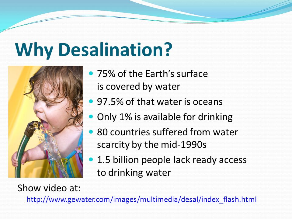 Why Desalination 75% of the Earth's surface is covered by water