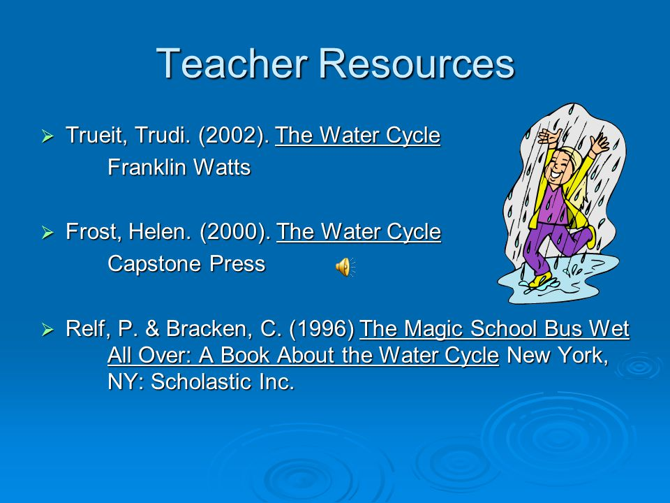 Teacher Resources Trueit, Trudi. (2002). The Water Cycle