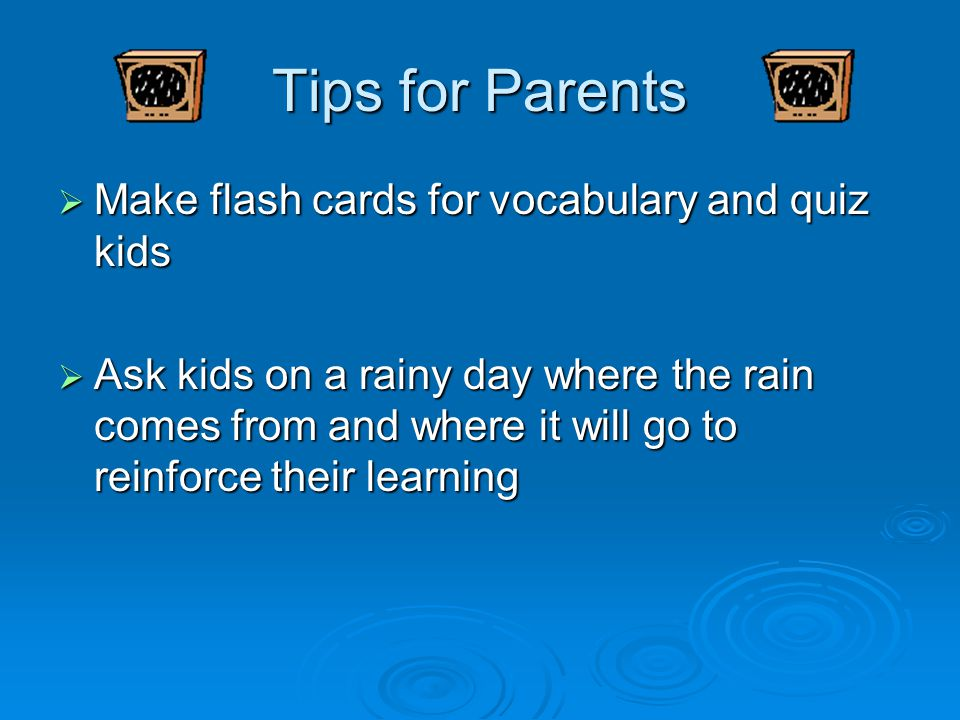 Tips for Parents Make flash cards for vocabulary and quiz kids