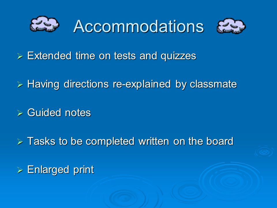 Accommodations Extended time on tests and quizzes