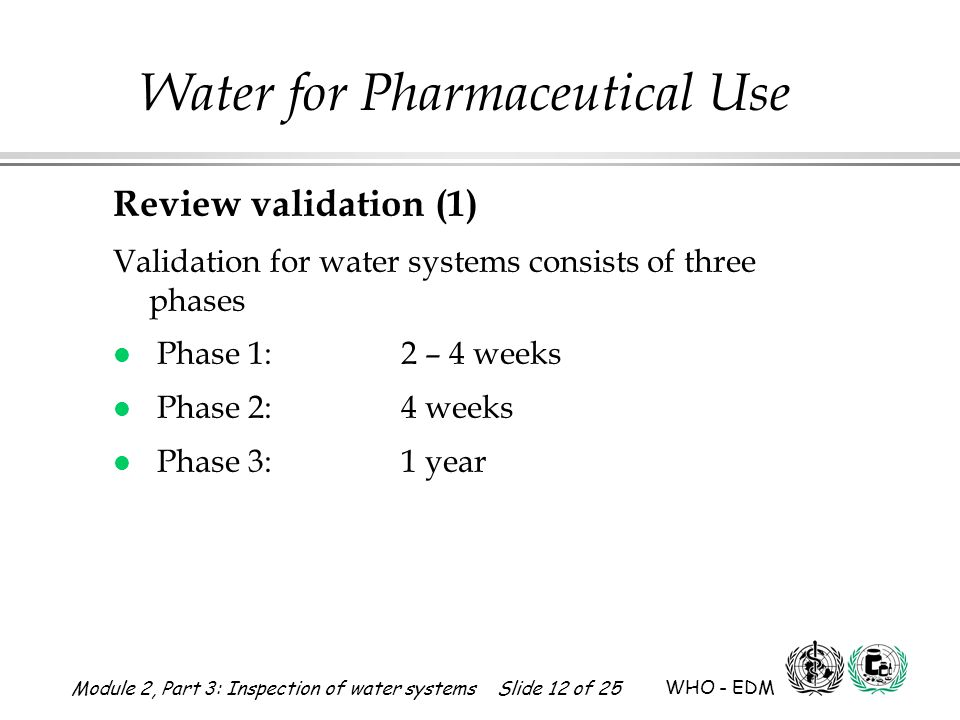 Review validation (1) Validation for water systems consists of three phases. Phase 1: 2 – 4 weeks.