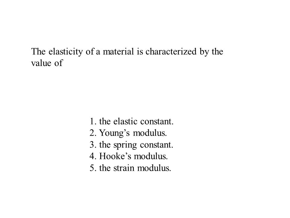 The elasticity of a material is characterized by the value of