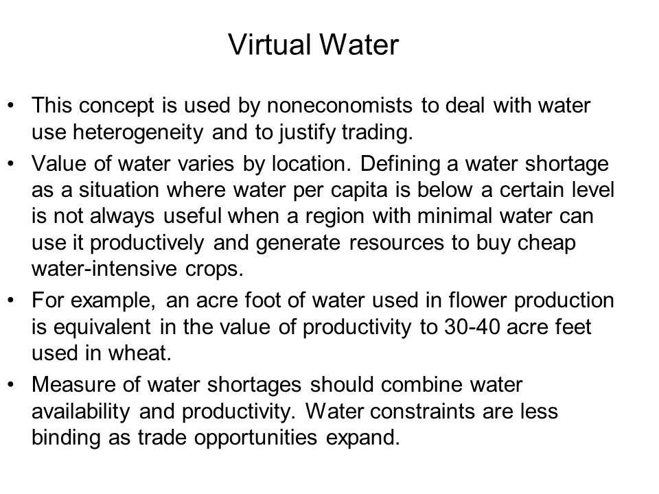 Virtual Water This concept is used by noneconomists to deal with water use heterogeneity and to justify trading.