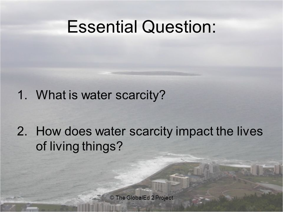 Essential Question: What is water scarcity