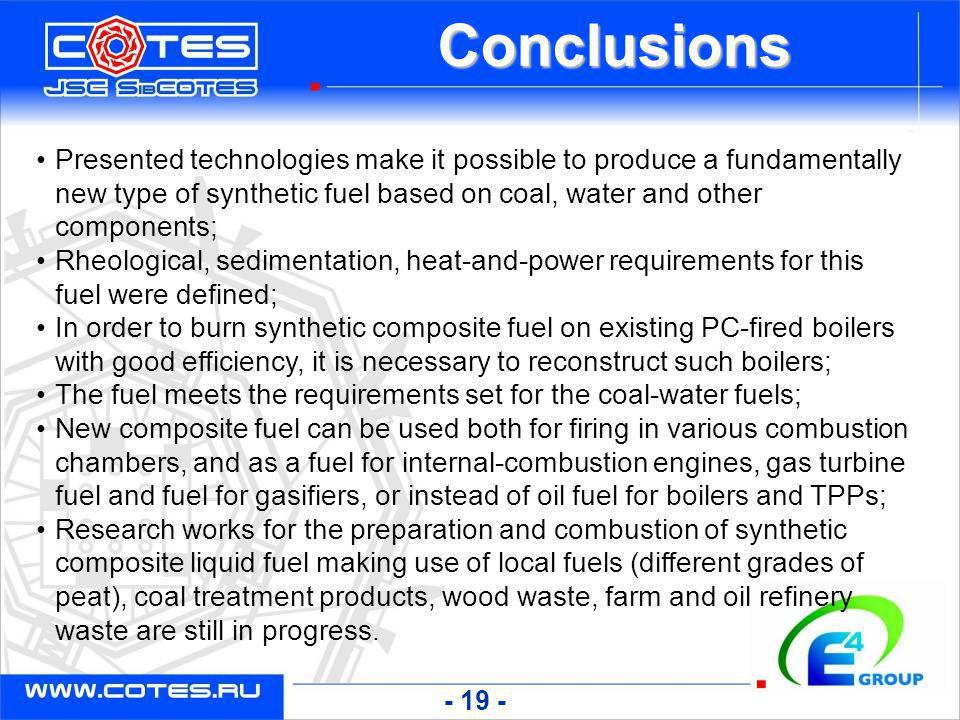 Conclusions Presented technologies make it possible to produce a fundamentally new type of synthetic fuel based on coal, water and other components;