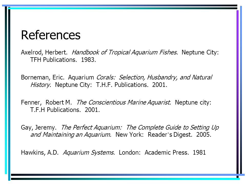 References Axelrod, Herbert. Handbook of Tropical Aquarium Fishes. Neptune City: TFH Publications