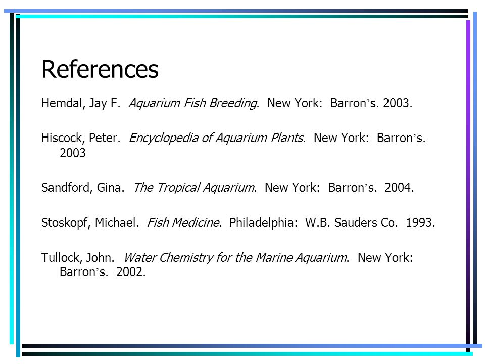 References Hemdal, Jay F. Aquarium Fish Breeding. New York: Barron's