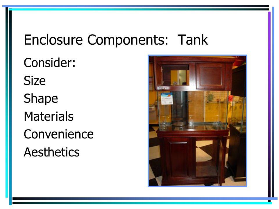 Enclosure Components: Tank