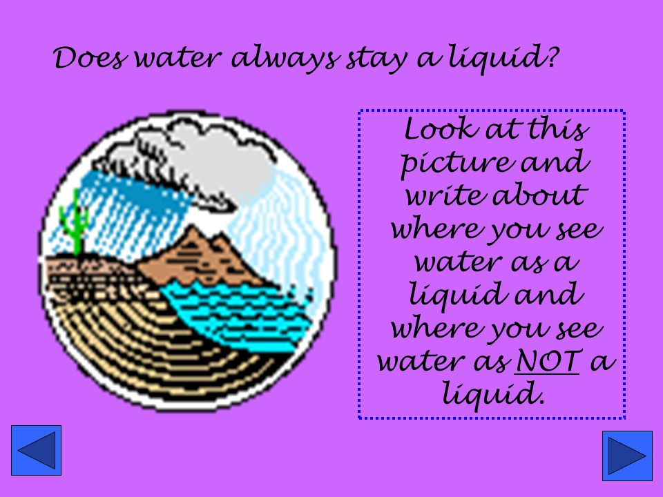 Does water always stay a liquid