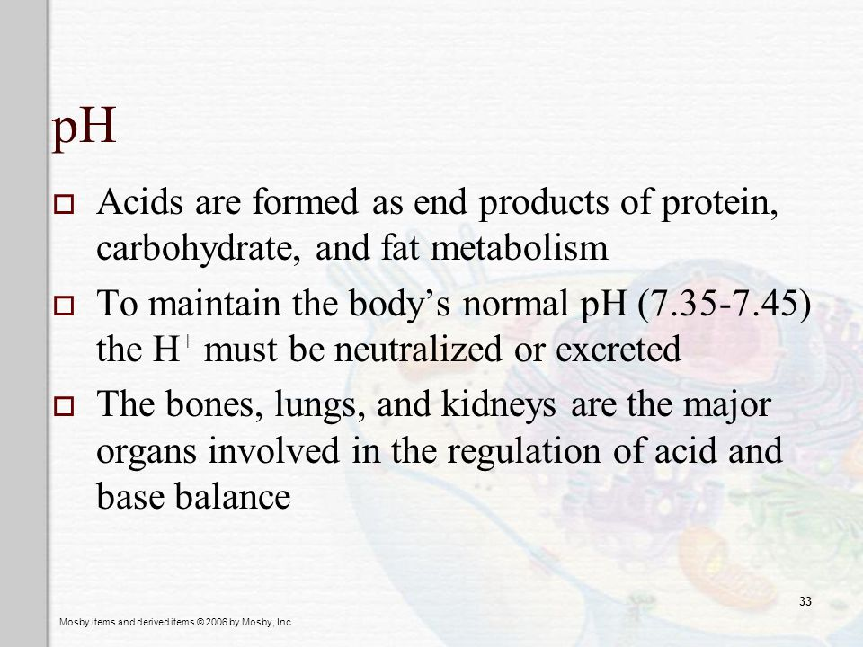 pH Acids are formed as end products of protein, carbohydrate, and fat metabolism.