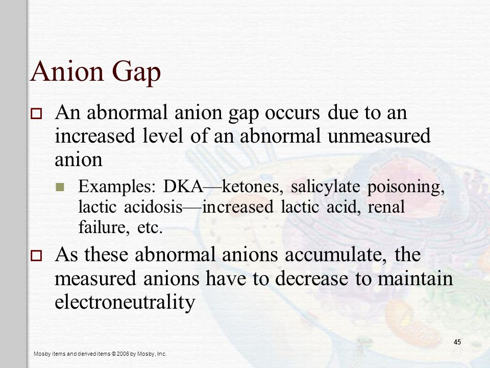 Anion Gap An abnormal anion gap occurs due to an increased level of an abnormal unmeasured anion.