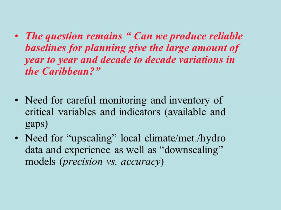 The question remains Can we produce reliable baselines for planning give the large amount of year to year and decade to decade variations in the Caribbean