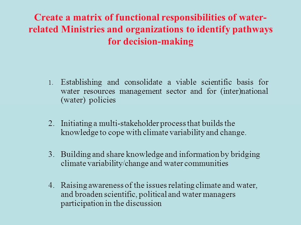 Create a matrix of functional responsibilities of water-related Ministries and organizations to identify pathways for decision-making