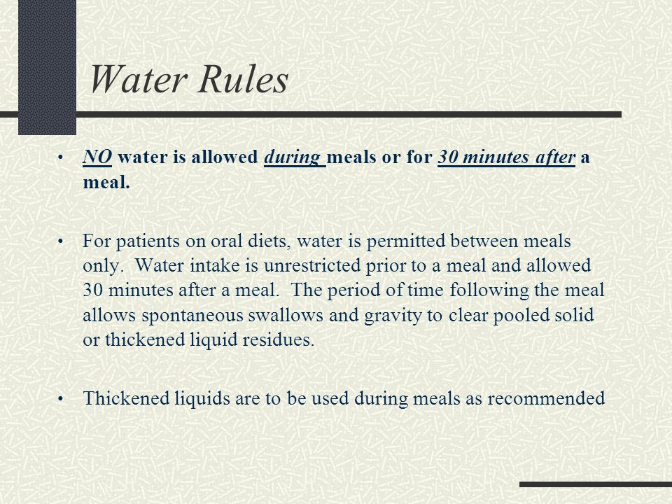 Water Rules NO water is allowed during meals or for 30 minutes after a meal.