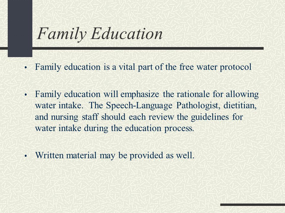 Family Education Family education is a vital part of the free water protocol.
