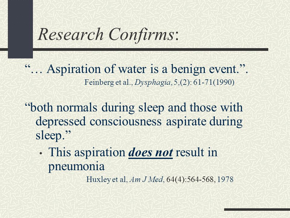 Research Confirms: … Aspiration of water is a benign event. .