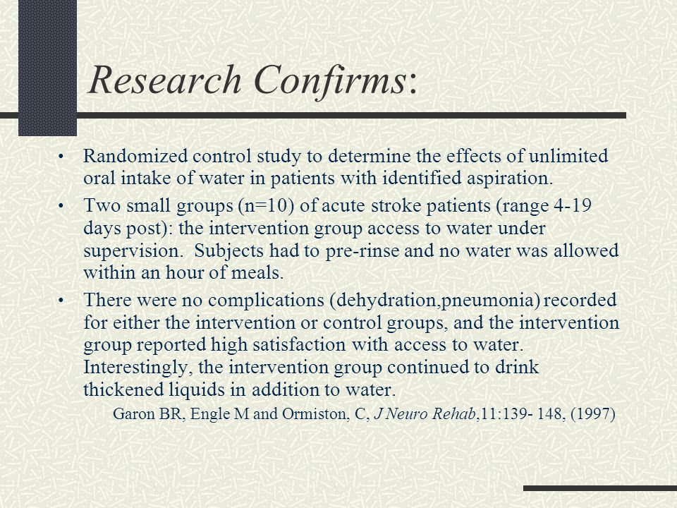 Research Confirms: Randomized control study to determine the effects of unlimited oral intake of water in patients with identified aspiration.