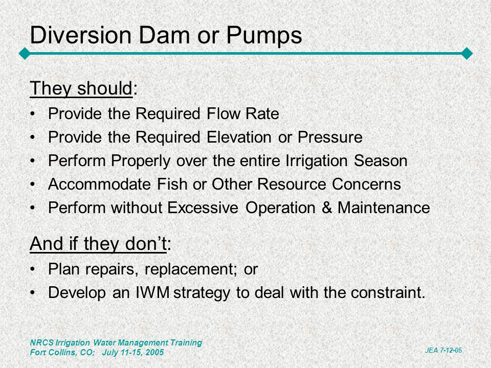Diversion Dam or Pumps They should: And if they don't: