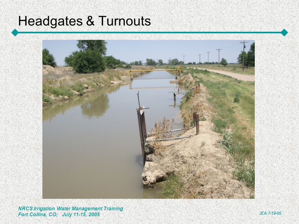 Headgates & Turnouts NRCS Irrigation Water Management Training Fort Collins, CO; July 11-15, 2005.