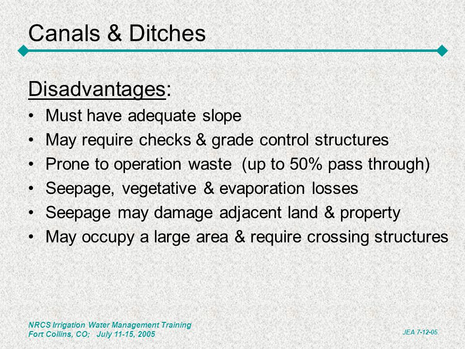 Canals & Ditches Disadvantages: Must have adequate slope