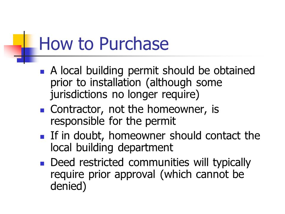 How to Purchase A local building permit should be obtained prior to installation (although some jurisdictions no longer require)