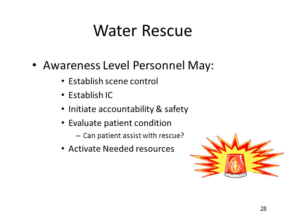 Water Rescue Awareness Level Personnel May: Establish scene control