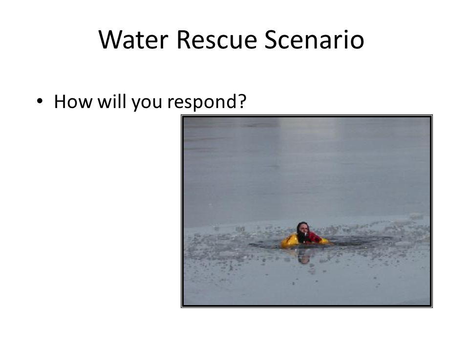 Water Rescue Scenario How will you respond