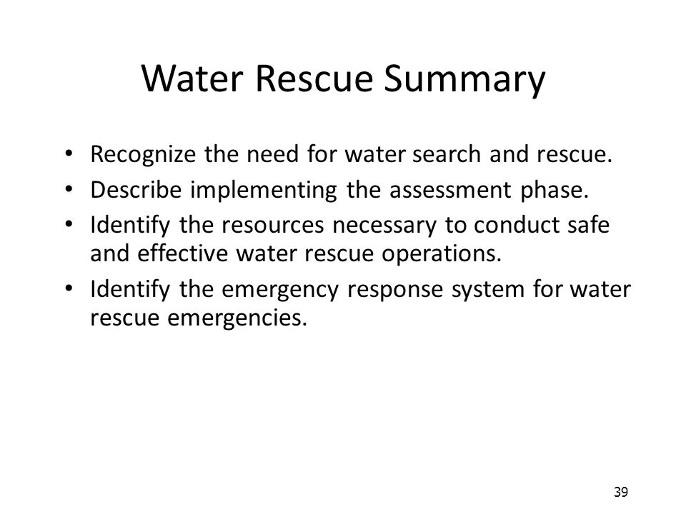 Water Rescue Summary Recognize the need for water search and rescue.