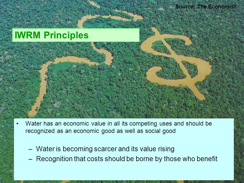IWRM Principles Water is becoming scarcer and its value rising